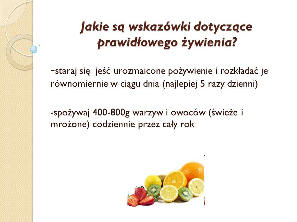- staraj się jeść urozmaicone pożywienie i rozkładać je równomiernie w ciągu dnia (najlepiej 5 razy dzienni) -spożywaj 400-800g warzyw i owoców (śwież