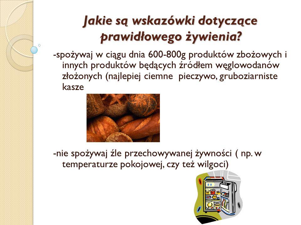 -spożywaj w ciągu dnia 600-800g produktów zbożowych i innych produktów będących źródłem węglowodanów złożonych (najlepiej ciemne pieczywo, gruboziarni
