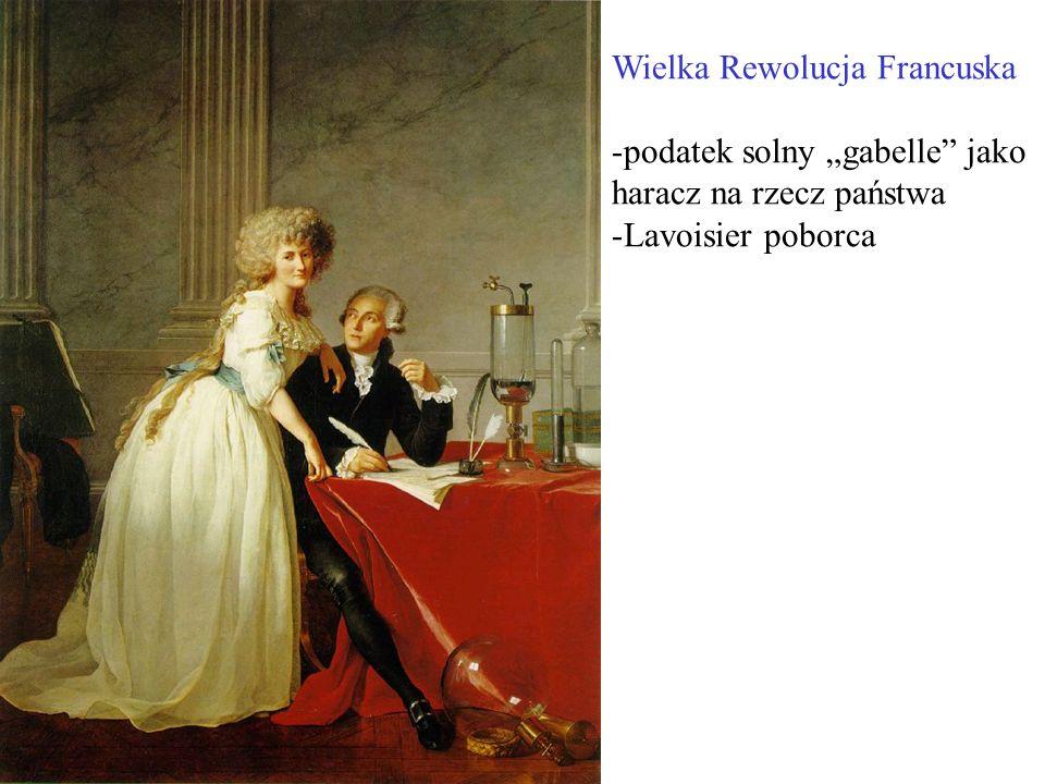 """Wielka Rewolucja Francuska -podatek solny """"gabelle jako haracz na rzecz państwa -Lavoisier poborca"""
