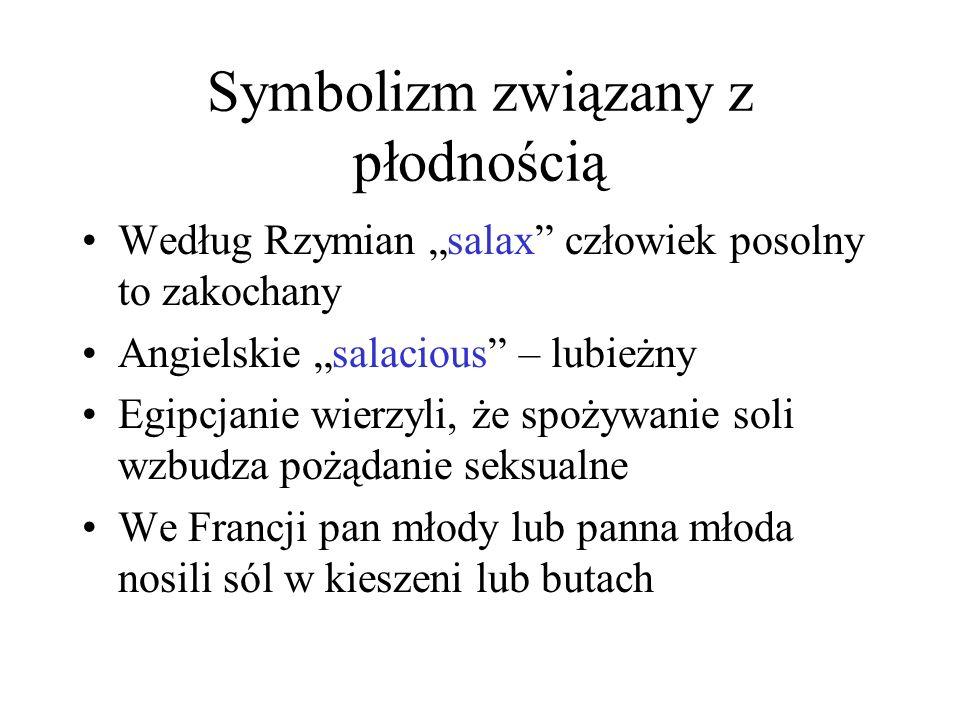 """Symbolizm związany z płodnością Według Rzymian """"salax"""" człowiek posolny to zakochany Angielskie """"salacious"""" – lubieżny Egipcjanie wierzyli, że spożywa"""