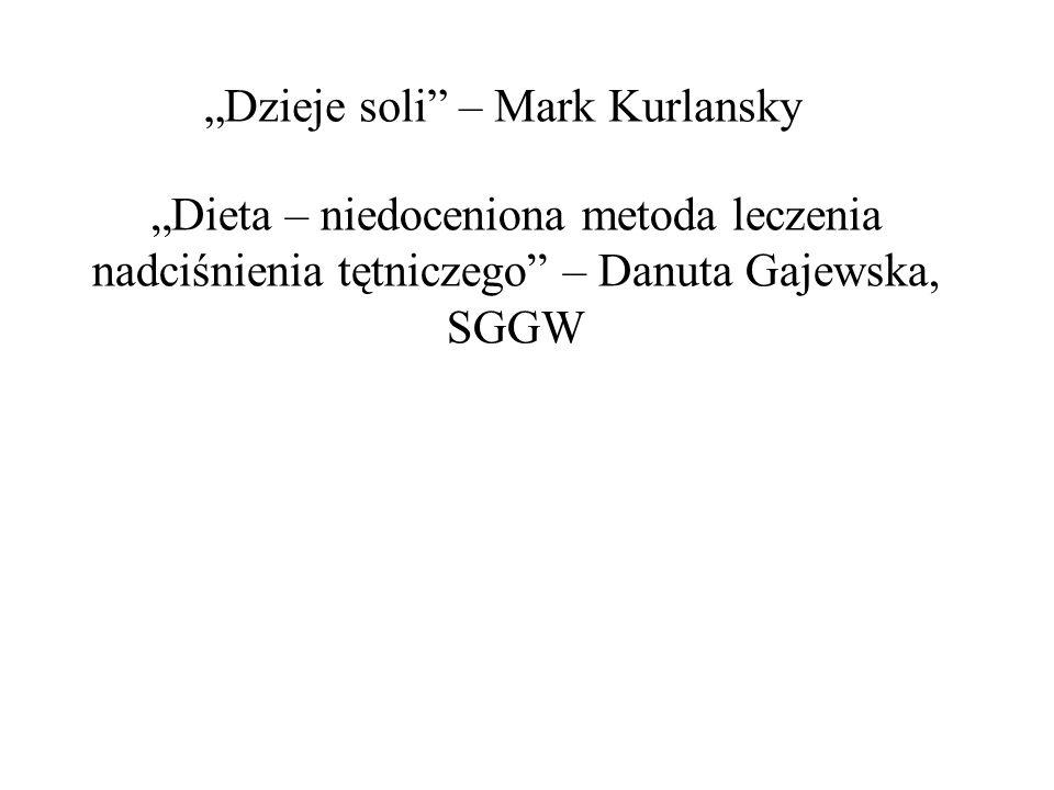 """""""Dzieje soli – Mark Kurlansky """"Dieta – niedoceniona metoda leczenia nadciśnienia tętniczego – Danuta Gajewska, SGGW"""