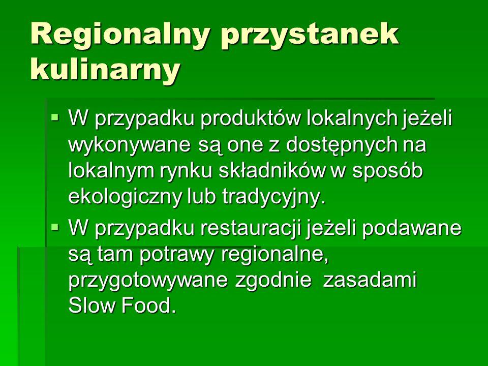 Regionalny przystanek kulinarny  W przypadku produktów lokalnych jeżeli wykonywane są one z dostępnych na lokalnym rynku składników w sposób ekologiczny lub tradycyjny.