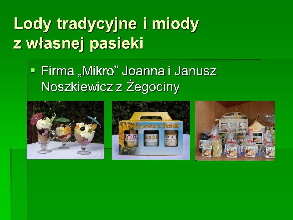 """Lody tradycyjne i miody z własnej pasieki  Firma """"Mikro Joanna i Janusz Noszkiewicz z Żegociny"""