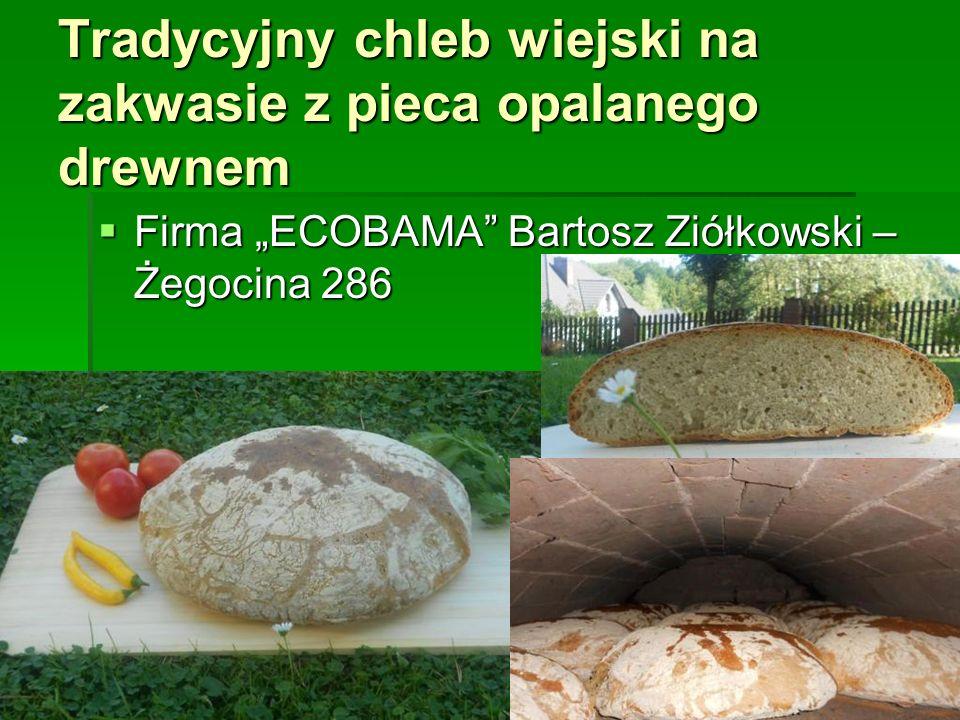 """Tradycyjny chleb wiejski na zakwasie z pieca opalanego drewnem  Firma """"ECOBAMA Bartosz Ziółkowski – Żegocina 286"""