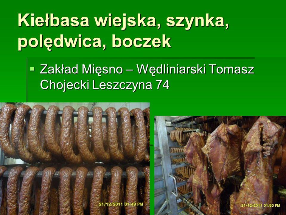 Kiełbasa wiejska, szynka, polędwica, boczek  Zakład Mięsno – Wędliniarski Tomasz Chojecki Leszczyna 74