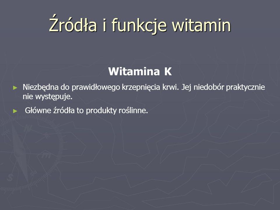 Źródła i funkcje witamin Witamina K ► ► Niezbędna do prawidłowego krzepnięcia krwi. Jej niedobór praktycznie nie występuje. ► ► Główne źródła to produ