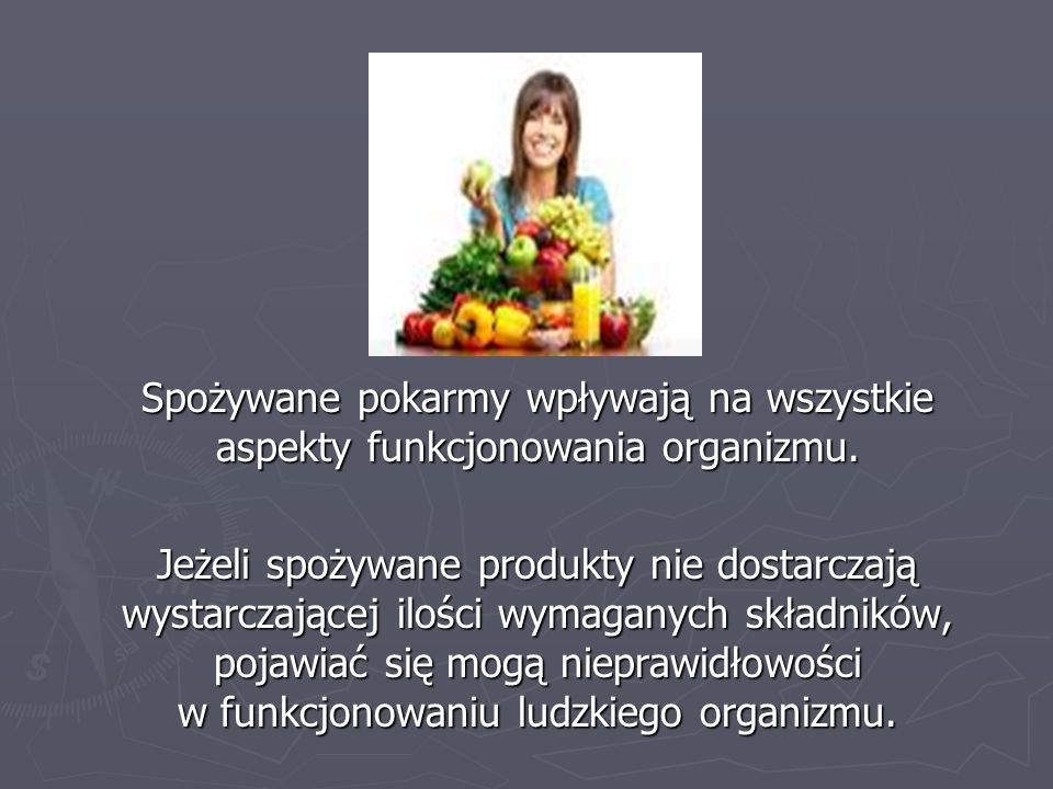 Spożywane pokarmy wpływają na wszystkie aspekty funkcjonowania organizmu. Spożywane pokarmy wpływają na wszystkie aspekty funkcjonowania organizmu. Je