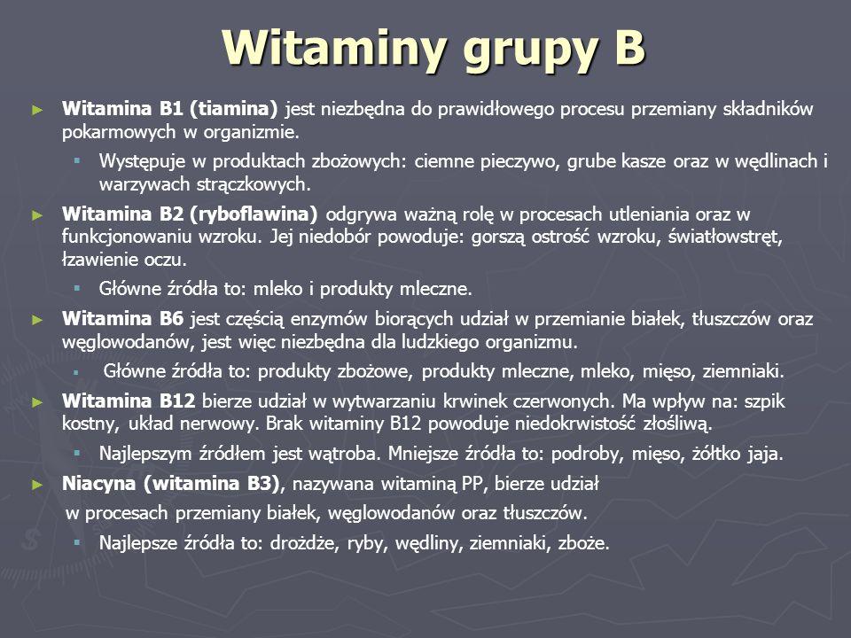 Witaminy grupy B ► ► Witamina B1 (tiamina) jest niezbędna do prawidłowego procesu przemiany składników pokarmowych w organizmie.   Występuje w produ