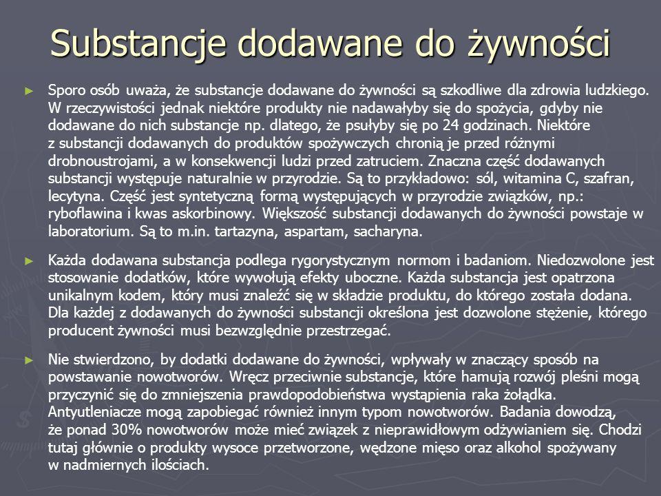 Substancje dodawane do żywności ► ► Sporo osób uważa, że substancje dodawane do żywności są szkodliwe dla zdrowia ludzkiego.