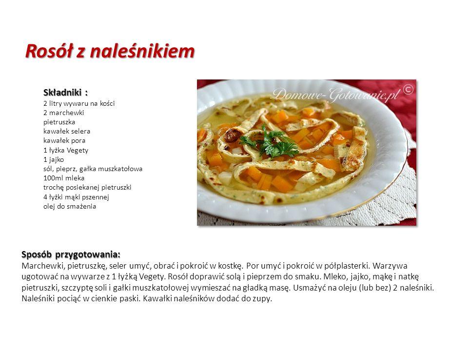 Rosół z naleśnikiem Składniki : 2 litry wywaru na kości 2 marchewki pietruszka kawałek selera kawałek pora 1 łyżka Vegety 1 jajko sól, pieprz, gałka muszkatołowa 100ml mleka trochę posiekanej pietruszki 4 łyżki mąki pszennej olej do smażenia Sposób przygotowania: Sposób przygotowania: Marchewki, pietruszkę, seler umyć, obrać i pokroić w kostkę.