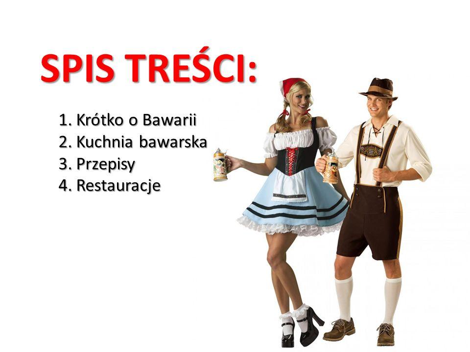 SPIS TREŚCI: 1.Krótko o Bawarii 2.Kuchnia bawarska 3.Przepisy 4.Restauracje