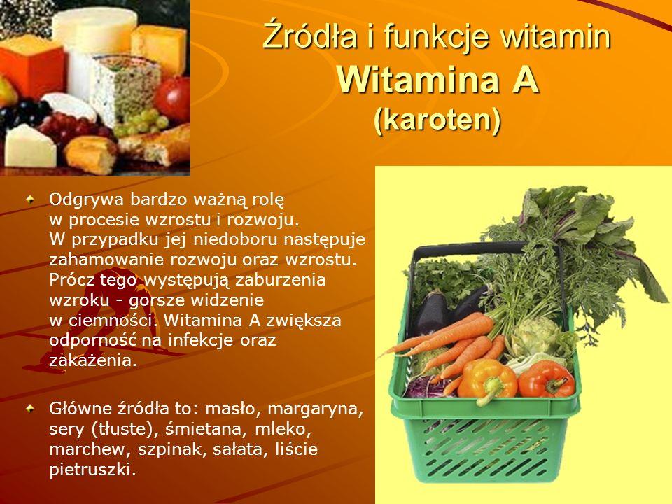 Źródła i funkcje witamin Witamina A (karoten) Odgrywa bardzo ważną rolę w procesie wzrostu i rozwoju. W przypadku jej niedoboru następuje zahamowanie