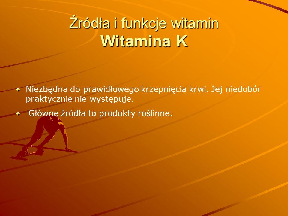Źródła i funkcje witamin Witamina K Niezbędna do prawidłowego krzepnięcia krwi. Jej niedobór praktycznie nie występuje. Główne źródła to produkty rośl