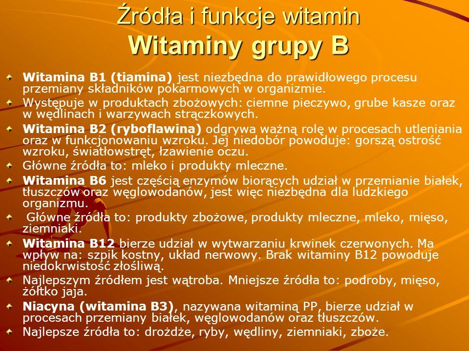 Źródła i funkcje witamin Witaminy grupy B Witamina B1 (tiamina) jest niezbędna do prawidłowego procesu przemiany składników pokarmowych w organizmie.