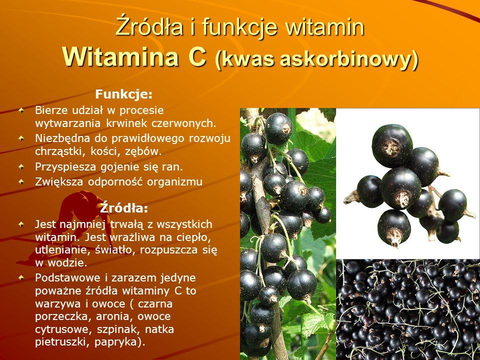 Źródła i funkcje witamin Witamina C (kwas askorbinowy) Funkcje: Bierze udział w procesie wytwarzania krwinek czerwonych. Niezbędna do prawidłowego roz