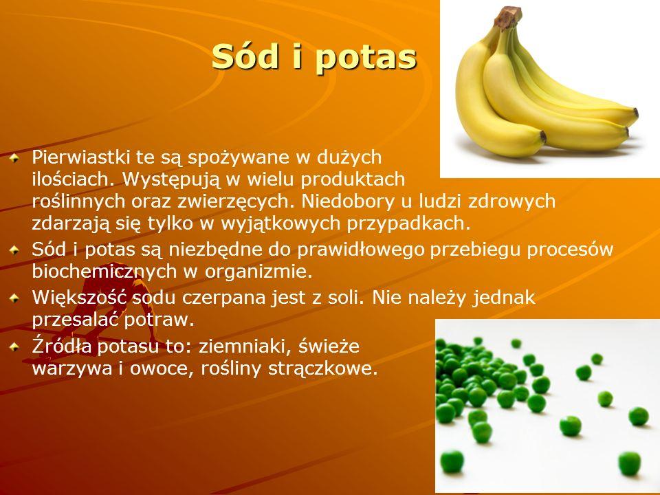 Sód i potas Pierwiastki te są spożywane w dużych ilościach. Występują w wielu produktach roślinnych oraz zwierzęcych. Niedobory u ludzi zdrowych zdarz