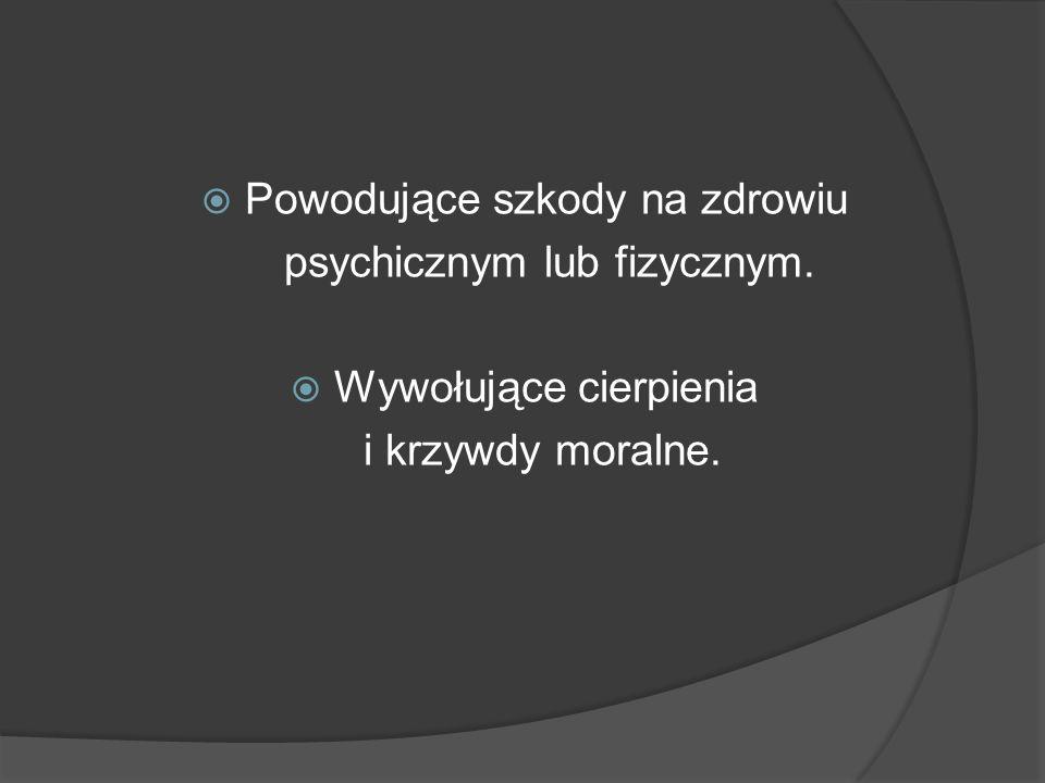  Powodujące szkody na zdrowiu psychicznym lub fizycznym.