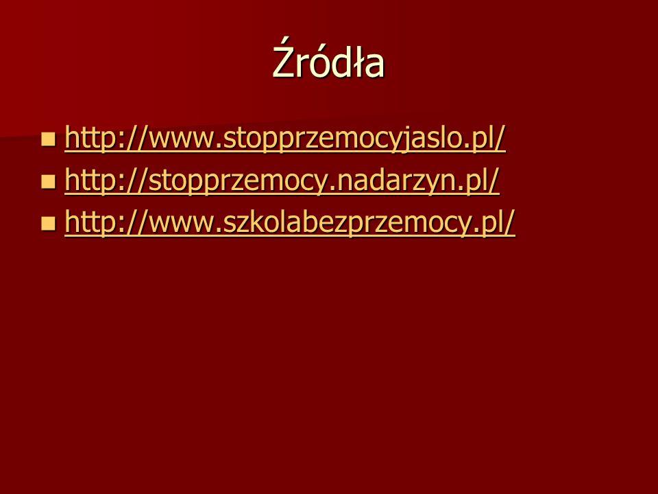 Źródła http://www.stopprzemocyjaslo.pl/ http://www.stopprzemocyjaslo.pl/ http://www.stopprzemocyjaslo.pl/ http://stopprzemocy.nadarzyn.pl/ http://stopprzemocy.nadarzyn.pl/ http://stopprzemocy.nadarzyn.pl/ http://www.szkolabezprzemocy.pl/ http://www.szkolabezprzemocy.pl/ http://www.szkolabezprzemocy.pl/