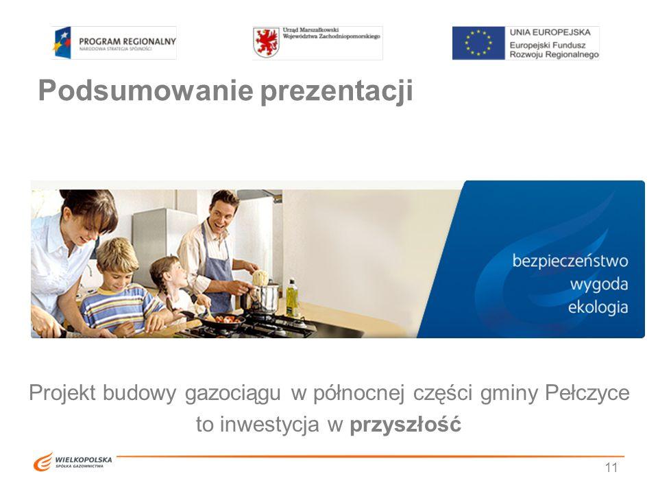 Podsumowanie prezentacji 11 Projekt budowy gazociągu w północnej części gminy Pełczyce to inwestycja w przyszłość