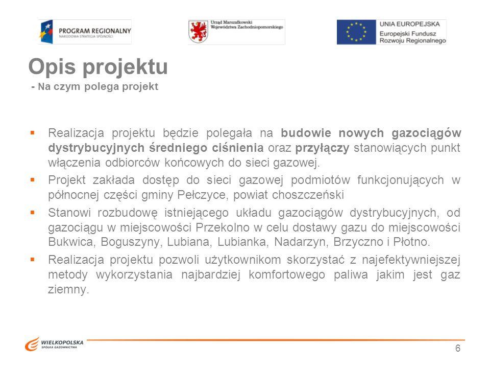 6 Opis projektu - N a czym polega projekt  Realizacja projektu będzie polegała na budowie nowych gazociągów dystrybucyjnych średniego ciśnienia oraz przyłączy stanowiących punkt włączenia odbiorców końcowych do sieci gazowej.