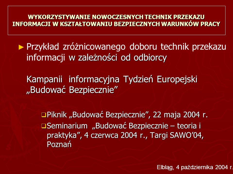"""WYKORZYSTYWANIE NOWOCZESNYCH TECHNIK PRZEKAZU INFORMACJI W KSZTAŁTOWANIU BEZPIECZNYCH WARUNKÓW PRACY ► w zależności od odbiorcy Kampanii informacyjna Tydzień Europejski """"Budować Bezpiecznie ► Przykład zróżnicowanego doboru technik przekazu informacji w zależności od odbiorcy Kampanii informacyjna Tydzień Europejski """"Budować Bezpiecznie  Piknik """"Budować Bezpiecznie , 22 maja 2004 r."""