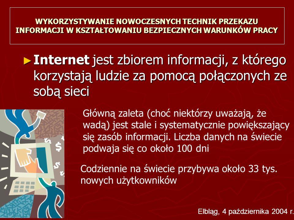 WYKORZYSTYWANIE NOWOCZESNYCH TECHNIK PRZEKAZU INFORMACJI W KSZTAŁTOWANIU BEZPIECZNYCH WARUNKÓW PRACY ► Internet jest zbiorem informacji, z którego korzystają ludzie za pomocą połączonych ze sobą sieci Główną zaleta (choć niektórzy uważają, że wadą) jest stale i systematycznie powiększający się zasób informacji.