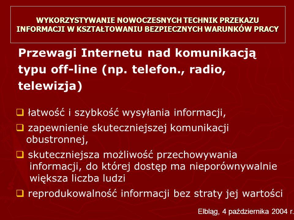 Przewagi Internetu nad komunikacją typu off-line (np. telefon., radio, telewizja)  łatwość i szybkość wysyłania informacji,  zapewnienie skuteczniej