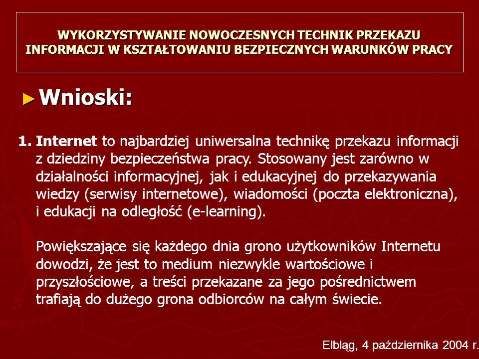► Wnioski: WYKORZYSTYWANIE NOWOCZESNYCH TECHNIK PRZEKAZU INFORMACJI W KSZTAŁTOWANIU BEZPIECZNYCH WARUNKÓW PRACY 1.Internet to najbardziej uniwersalna technikę przekazu informacji z dziedziny bezpieczeństwa pracy.