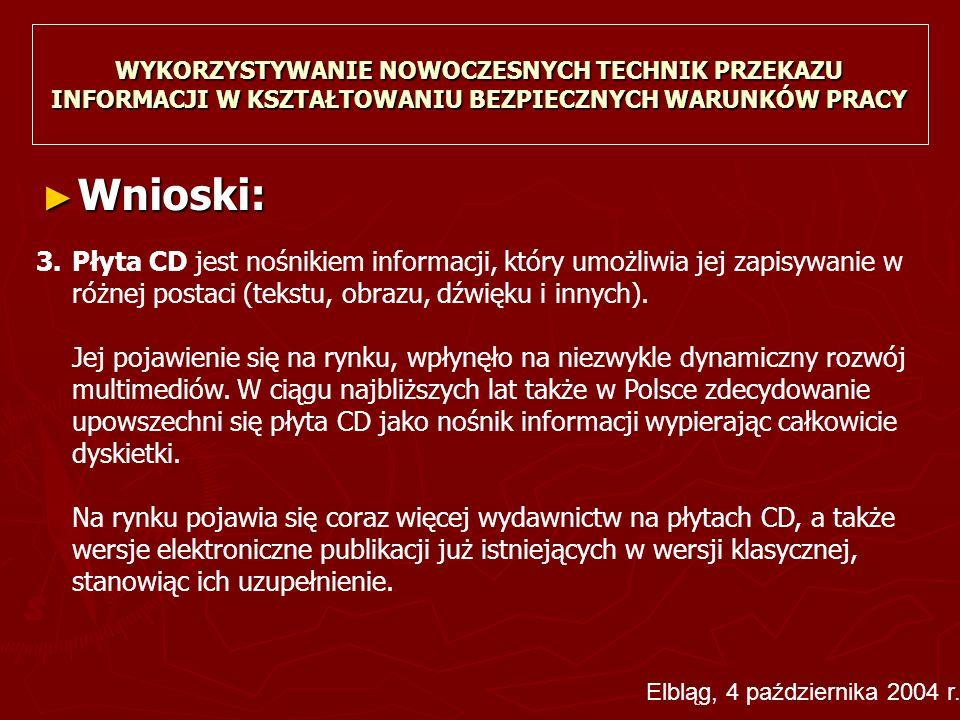 ► Wnioski: WYKORZYSTYWANIE NOWOCZESNYCH TECHNIK PRZEKAZU INFORMACJI W KSZTAŁTOWANIU BEZPIECZNYCH WARUNKÓW PRACY 3.Płyta CD jest nośnikiem informacji, który umożliwia jej zapisywanie w różnej postaci (tekstu, obrazu, dźwięku i innych).