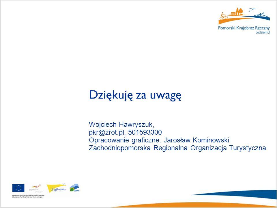 Wojciech Hawryszuk, pkr@zrot.pl, 501593300 Opracowanie graficzne: Jarosław Kominowski Zachodniopomorska Regionalna Organizacja Turystyczna Dziękuję za uwagę