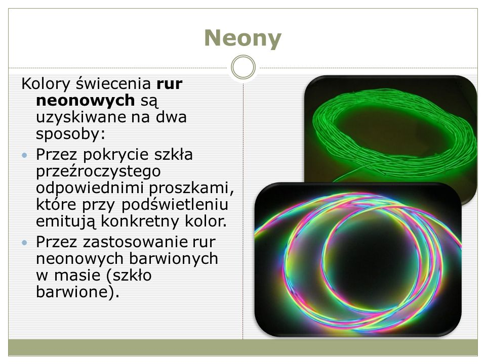 Neony Kolory świecenia rur neonowych są uzyskiwane na dwa sposoby: Przez pokrycie szkła przeźroczystego odpowiednimi proszkami, które przy podświetleniu emitują konkretny kolor.