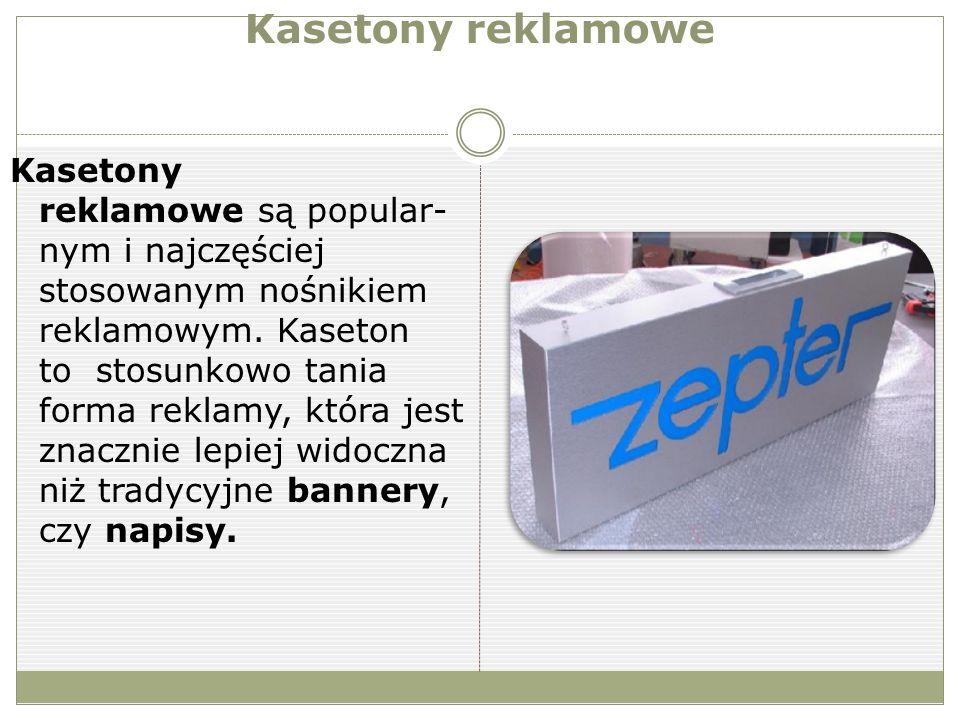 Kasetony reklamowe Kasetony reklamowe są popular- nym i najczęściej stosowanym nośnikiem reklamowym.