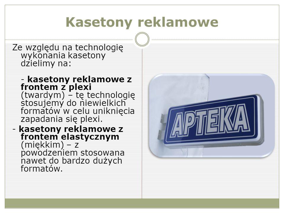 Kasetony reklamowe Ze względu na technologię wykonania kasetony dzielimy na: - kasetony reklamowe z frontem z plexi (twardym) – tę technologię stosujemy do niewielkich formatów w celu uniknięcia zapadania się plexi.