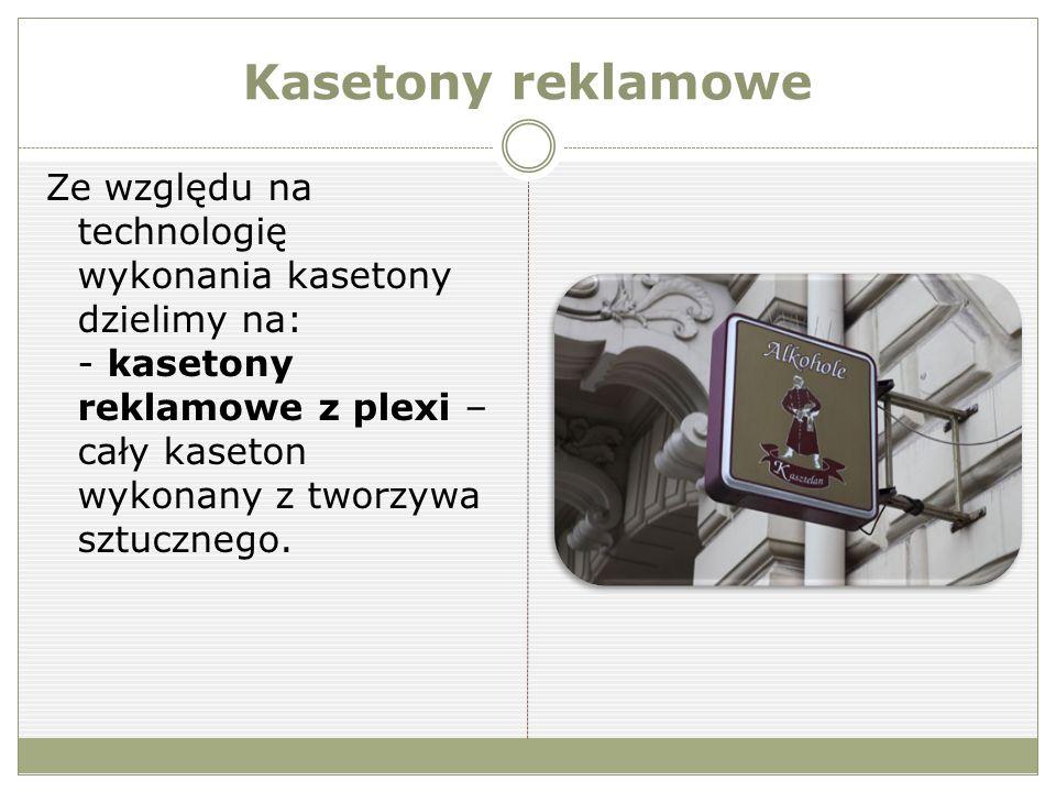 Kasetony reklamowe Ze względu na technologię wykonania kasetony dzielimy na: - kasetony reklamowe z plexi – cały kaseton wykonany z tworzywa sztucznego.