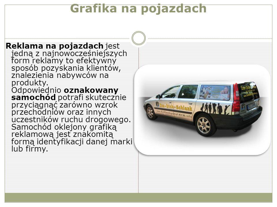 Grafika na pojazdach Reklama na pojazdach jest jedną z najnowocześniejszych form reklamy to efektywny sposób pozyskania klientów, znalezienia nabywców na produkty.