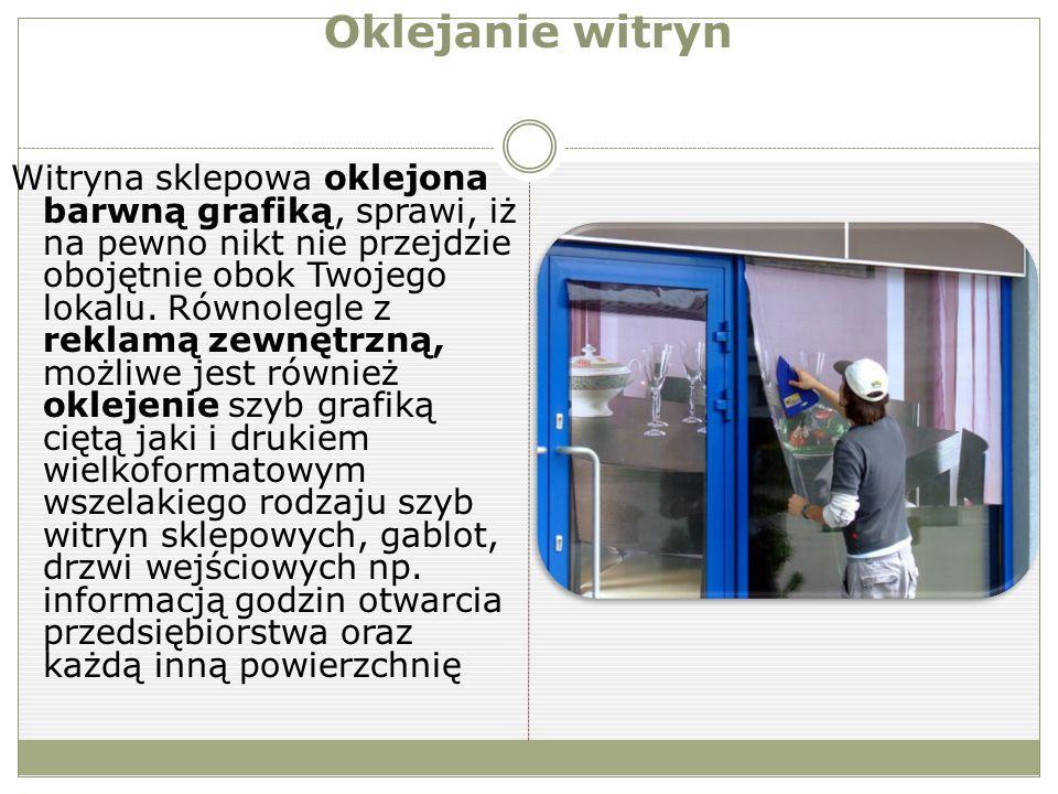 Oklejanie witryn Witryna sklepowa oklejona barwną grafiką, sprawi, iż na pewno nikt nie przejdzie obojętnie obok Twojego lokalu.