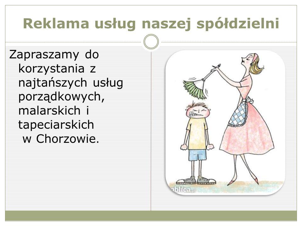 Reklama usług naszej spółdzielni Zapraszamy do korzystania z najtańszych usług porządkowych, malarskich i tapeciarskich w Chorzowie.