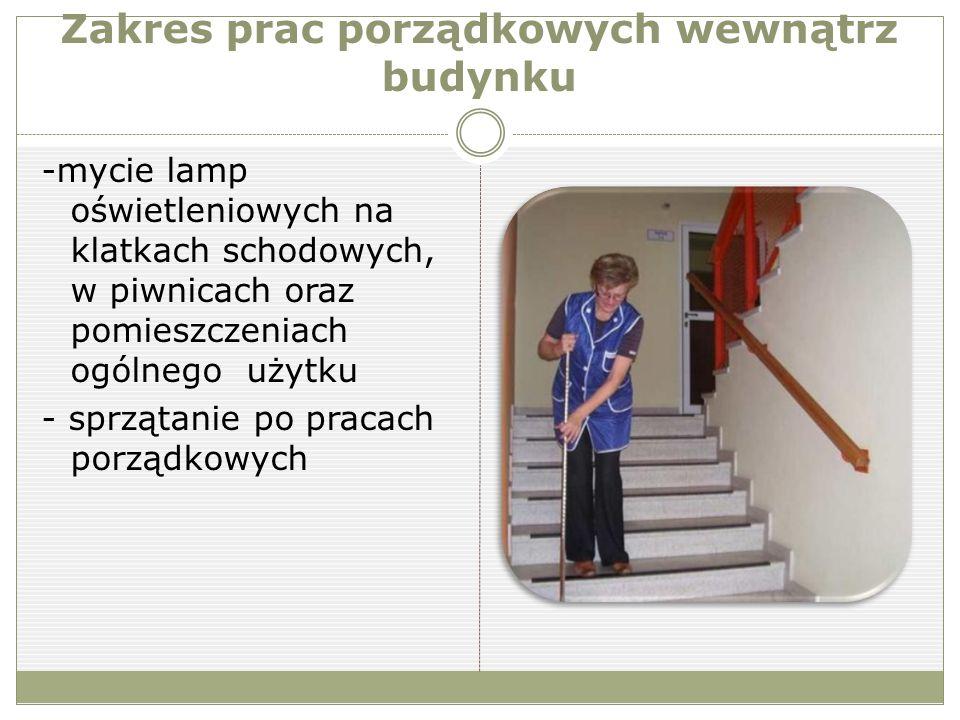Zakres prac porządkowych wewnątrz budynku -mycie lamp oświetleniowych na klatkach schodowych, w piwnicach oraz pomieszczeniach ogólnego użytku - sprzątanie po pracach porządkowych