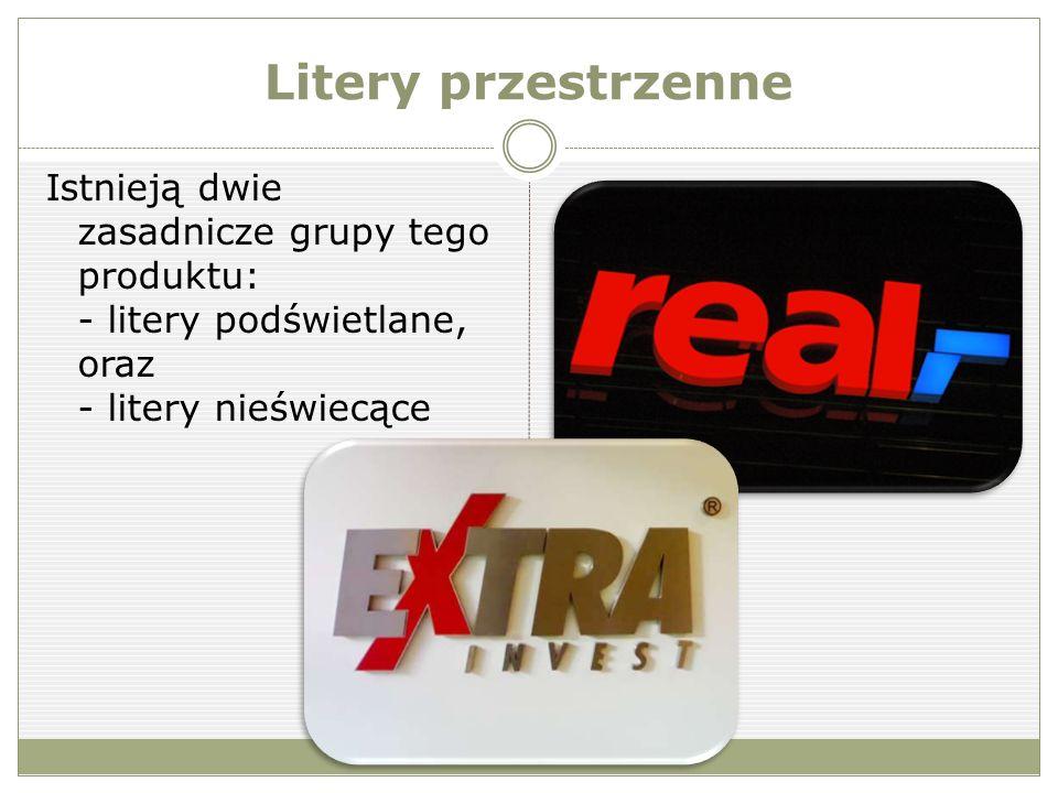 Litery przestrzenne Istnieją dwie zasadnicze grupy tego produktu: - litery podświetlane, oraz - litery nieświecące