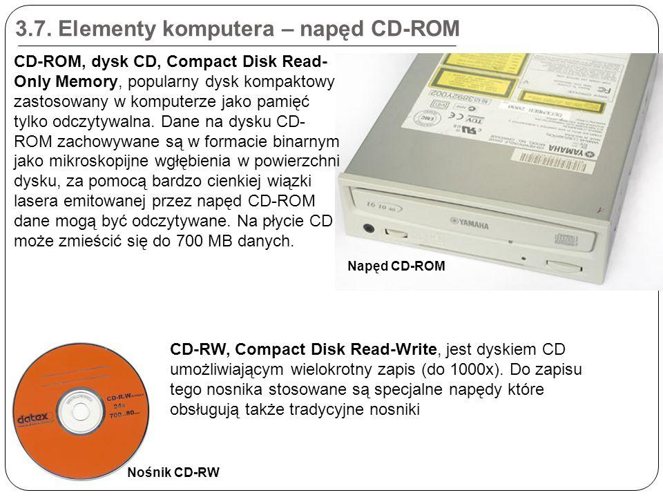 3.7. Elementy komputera – napęd CD-ROM CD-RW, Compact Disk Read-Write, jest dyskiem CD umożliwiającym wielokrotny zapis (do 1000x). Do zapisu tego nos