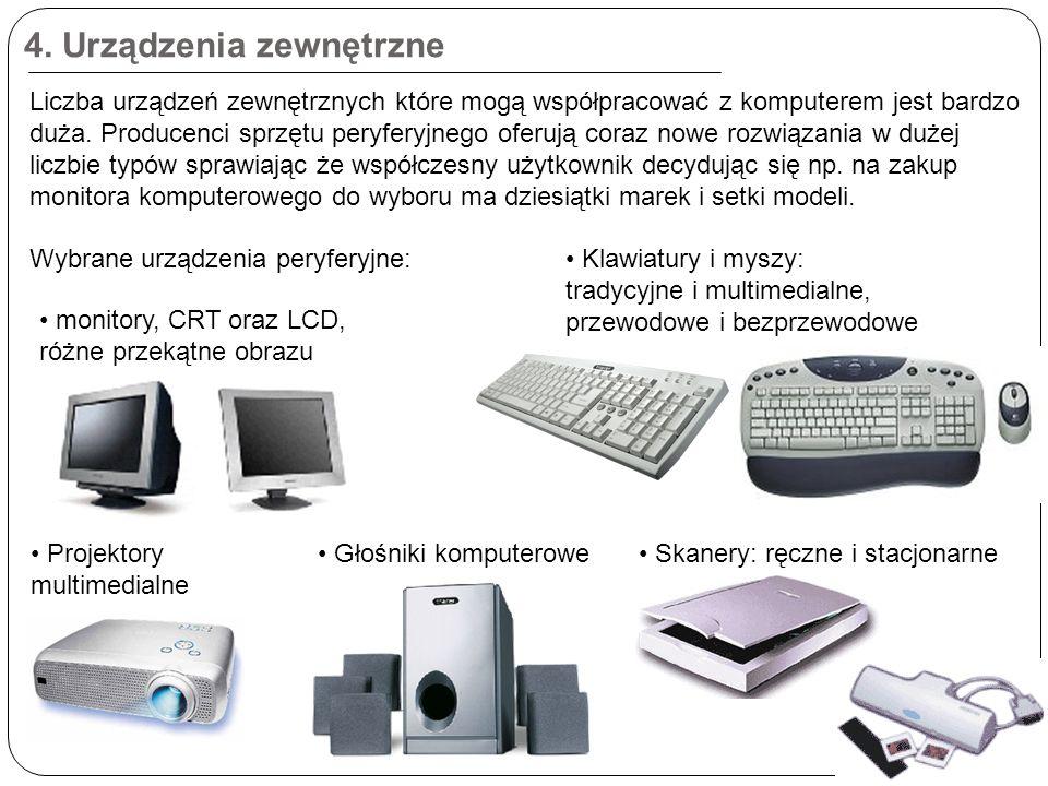 4. Urządzenia zewnętrzne Liczba urządzeń zewnętrznych które mogą współpracować z komputerem jest bardzo duża. Producenci sprzętu peryferyjnego oferują