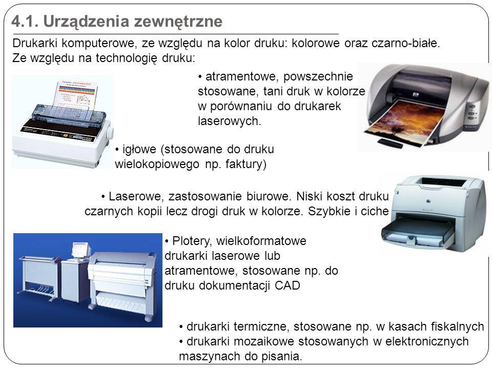 4.1. Urządzenia zewnętrzne Drukarki komputerowe, ze względu na kolor druku: kolorowe oraz czarno-białe. Ze względu na technologię druku: igłowe (stoso