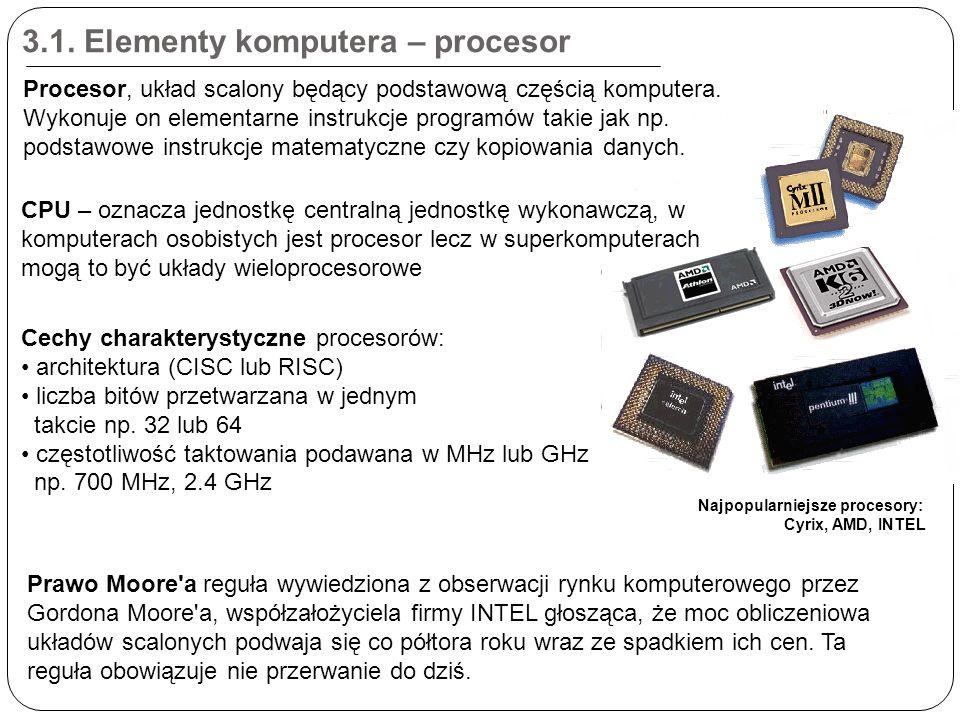 3.1. Elementy komputera – procesor Prawo Moore'a reguła wywiedziona z obserwacji rynku komputerowego przez Gordona Moore'a, współzałożyciela firmy INT