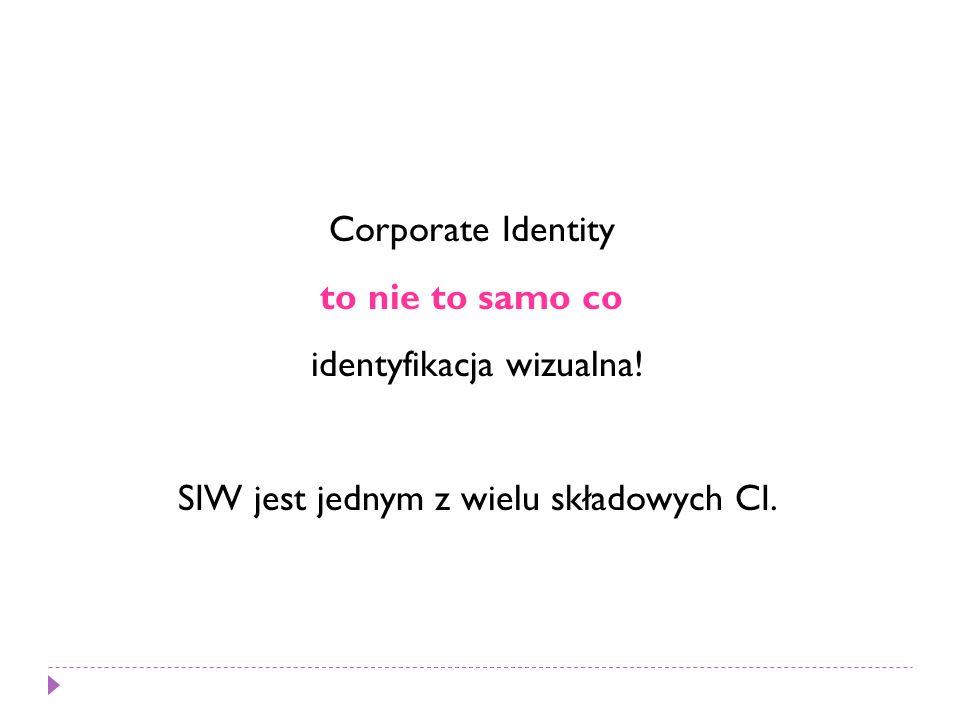 Corporate Identity to nie to samo co identyfikacja wizualna! SIW jest jednym z wielu składowych CI.