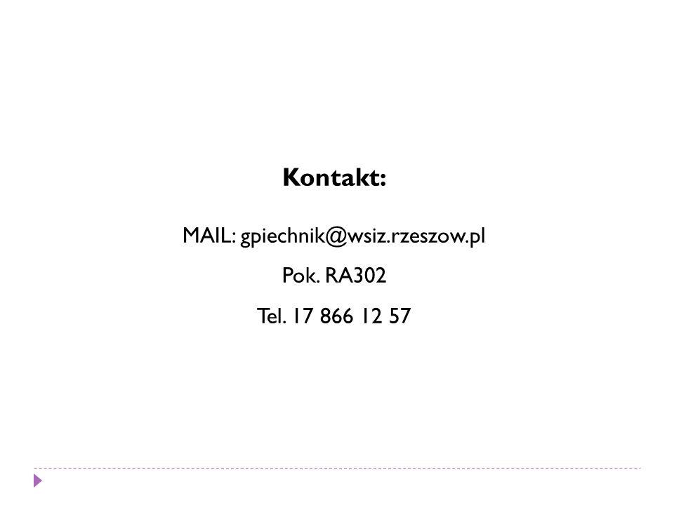 Kontakt: MAIL: gpiechnik@wsiz.rzeszow.pl Pok. RA302 Tel. 17 866 12 57