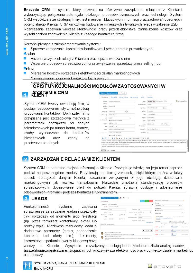 www.enovatio.com 2 Enovatio CRM to system, który pozwala na efektywne zarządzanie relacjami z Klientami wykorzystując połączenie potencjału ludzkiego, procesów biznesowych oraz technologii.