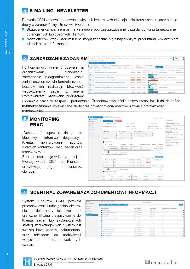 www.enovatio.co m 3 E-MAILING I NEWSLETTER Enovatio CRM zapewnia budowanie więzi z Klientem, wzbudza lojalność konsumencką oraz buduje dobry wizerunek firmy.