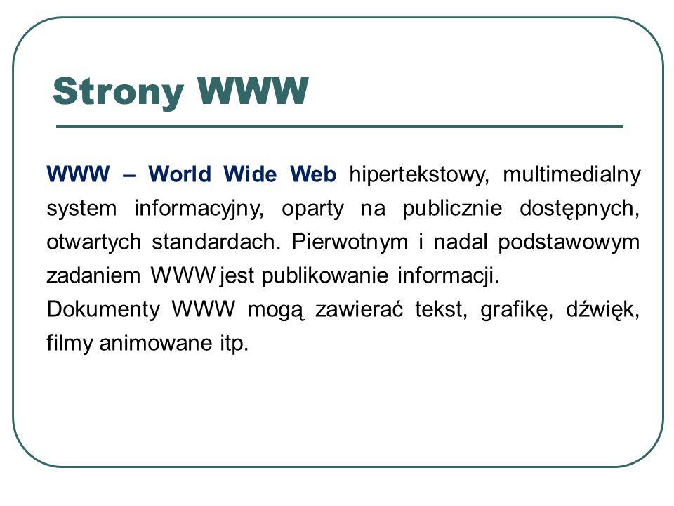 WWW – World Wide Web hipertekstowy, multimedialny system informacyjny, oparty na publicznie dostępnych, otwartych standardach.