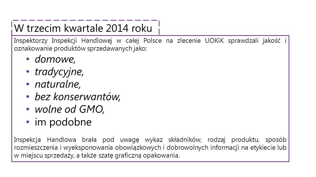Inspektorzy Inspekcji Handlowej w całej Polsce na zlecenie UOKiK sprawdzali jakość i oznakowanie produktów sprzedawanych jako: domowe, tradycyjne, nat