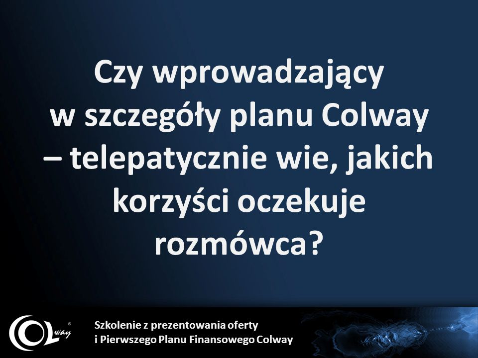 Czy wprowadzający w szczegóły planu Colway – telepatycznie wie, jakich korzyści oczekuje rozmówca.